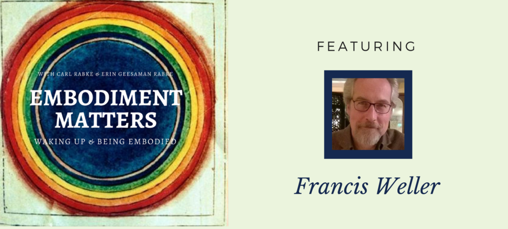 Embodiment Matters Featuring Francis Weller