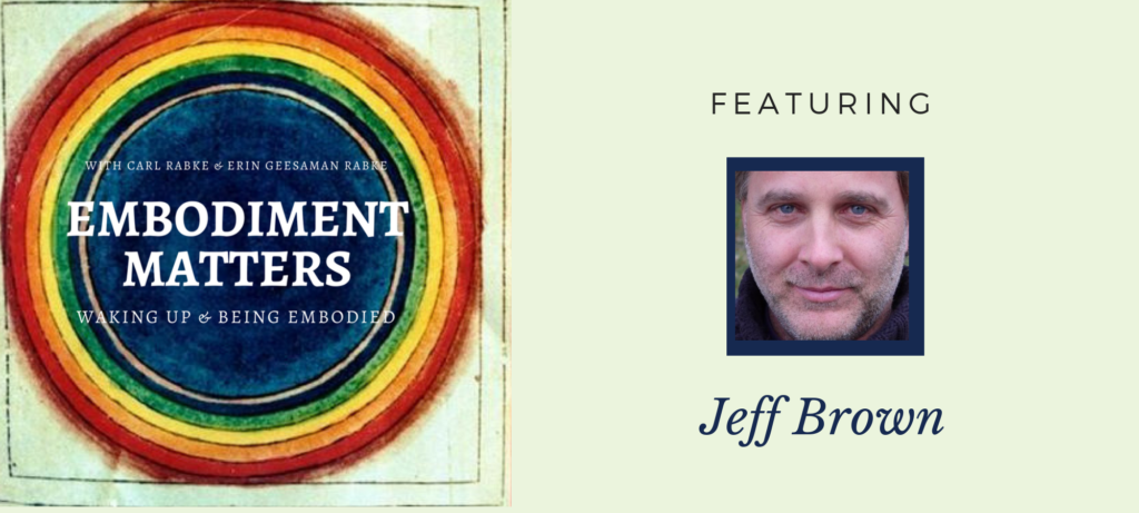 Jeff Brown on Embodiment Matters Podcast