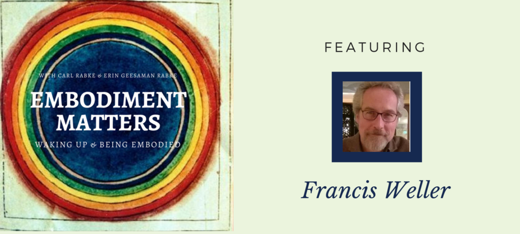 Francis Weller on Embodiment Matters Podcast
