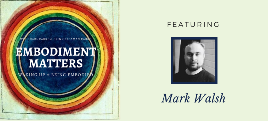 Embodiment Matters Featuring Mark Walsh