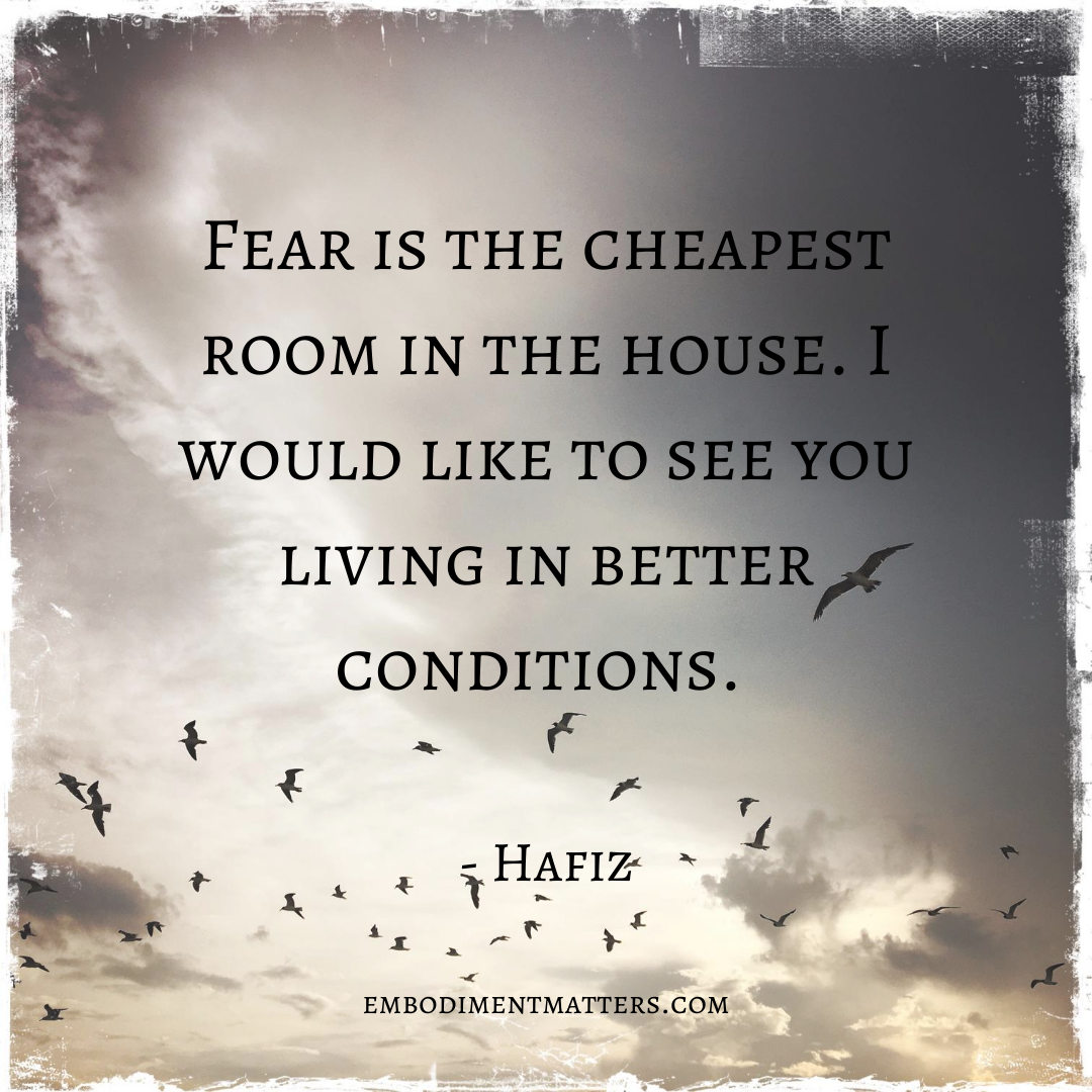 Fear is the cheapest room in the house. I would like to see you living in better conditions. - Hafiz (1)